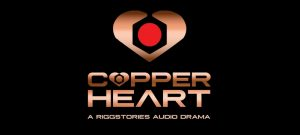 COPPERHEART (A RIGGSTORIES AUDIO DRAMA)